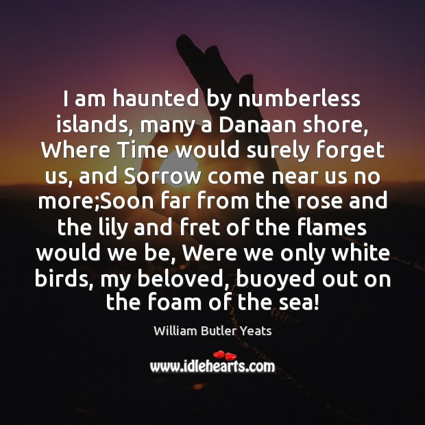 Image, I am haunted by numberless islands, many a Danaan shore, Where Time