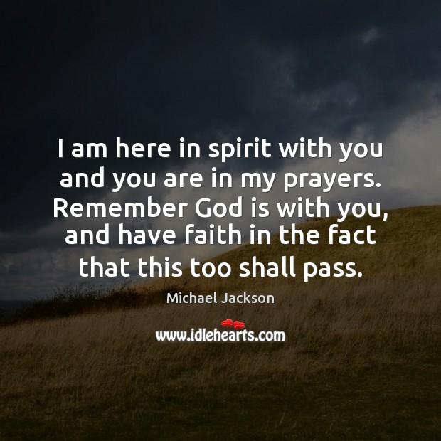 I am here in spirit with you and you are in my Faith Quotes Image