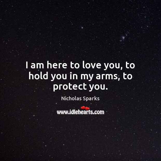 I am here to love you, to hold you in my arms, to protect you. Image