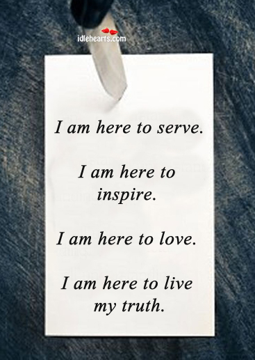 I Am Here To Serve. I Am Here To Inspire.