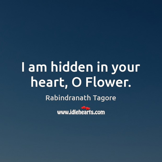 I am hidden in your heart, O Flower. Image