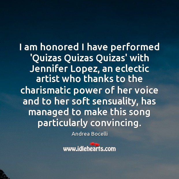 I am honored I have performed 'Quizas Quizas Quizas' with Jennifer Lopez, Andrea Bocelli Picture Quote