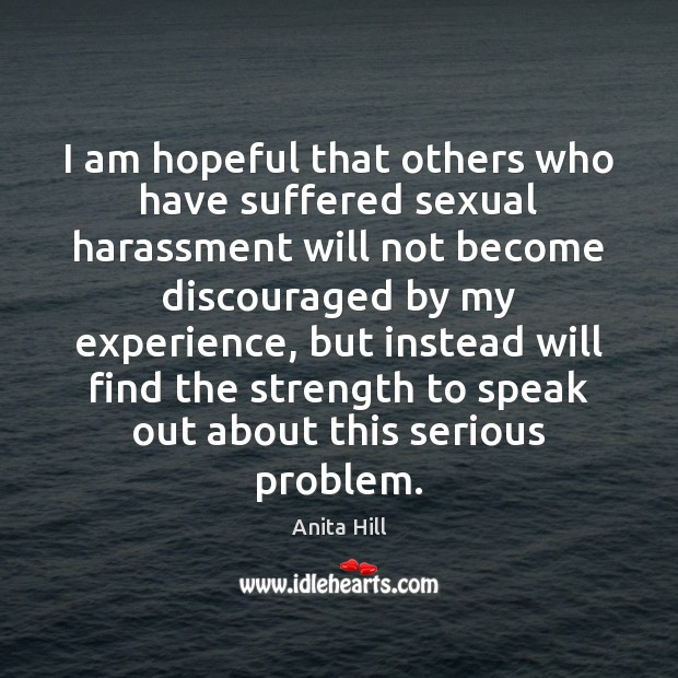 I am hopeful that others who have suffered sexual harassment will not Anita Hill Picture Quote
