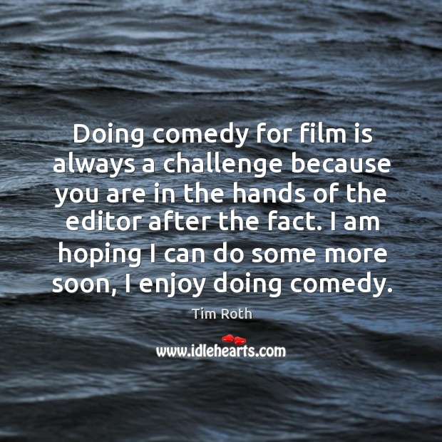 I am hoping I can do some more soon, I enjoy doing comedy. Image