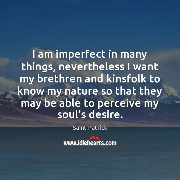 I am imperfect in many things, nevertheless I want my brethren and Saint Patrick Picture Quote