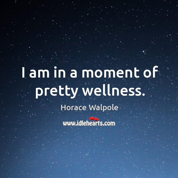 I am in a moment of pretty wellness. Image