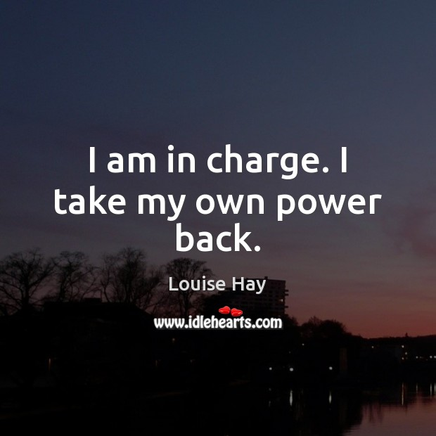 Image, I am in charge. I take my own power back.