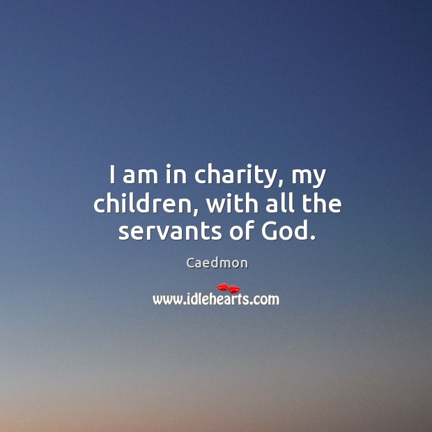 I am in charity, my children, with all the servants of God. Image