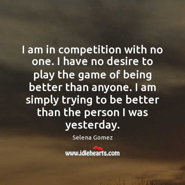I am in competition with no one. Selena Gomez Picture Quote