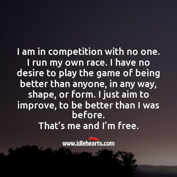 Image, I am in competition with no one. I run my own race.