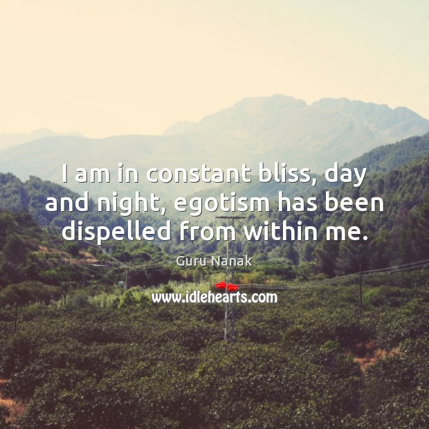 I am in constant bliss, day and night, egotism has been dispelled from within me. Image