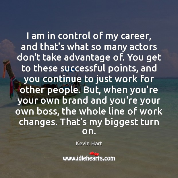 I am in control of my career, and that's what so many Image
