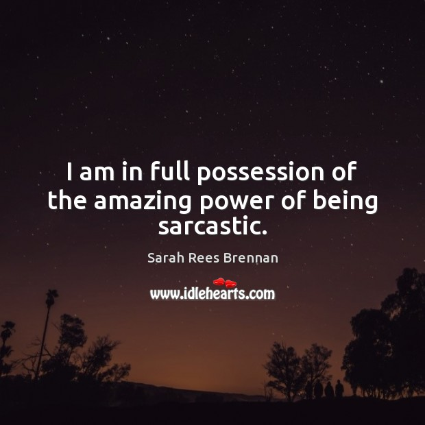 I am in full possession of the amazing power of being sarcastic. Sarcastic Quotes Image