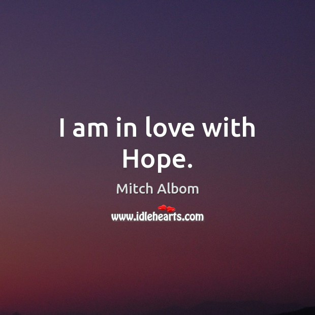 I am in love with Hope. Mitch Albom Picture Quote