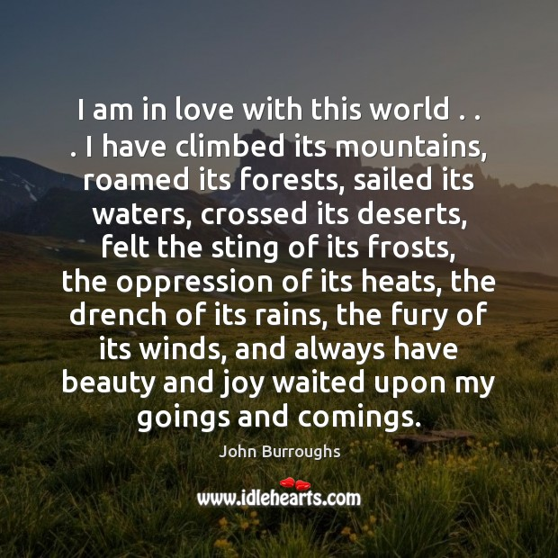 I am in love with this world . . . I have climbed its mountains, Image