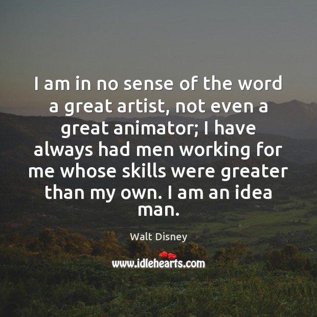 I am in no sense of the word a great artist, not Image