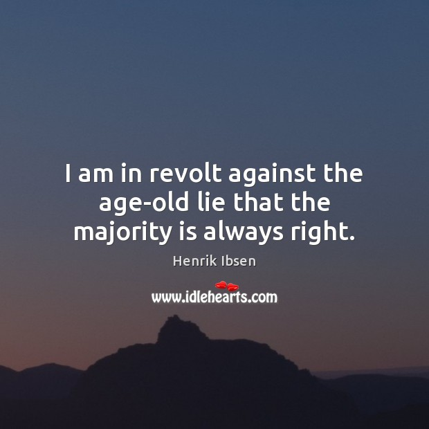 I am in revolt against the age-old lie that the majority is always right. Image
