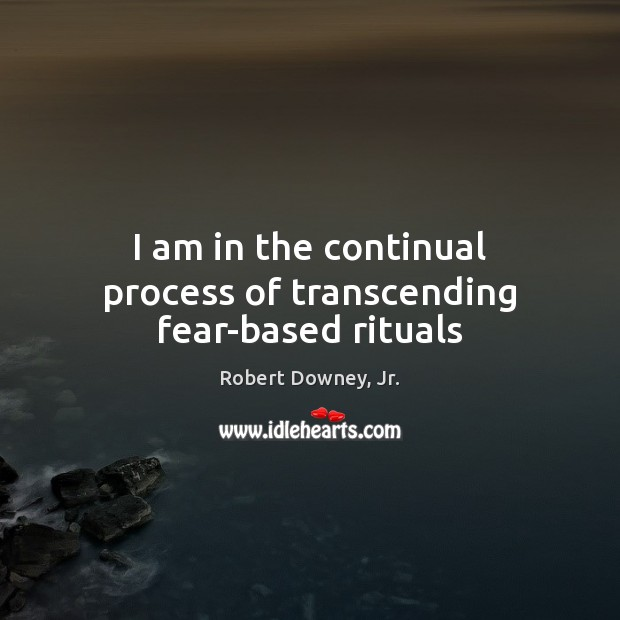 I am in the continual process of transcending fear-based rituals Image