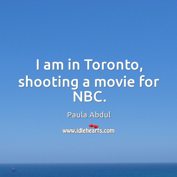 Image, I am in toronto, shooting a movie for nbc.