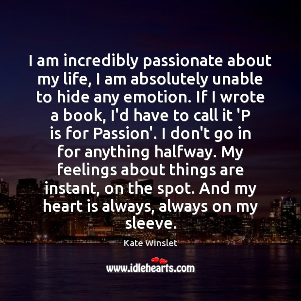 I am incredibly passionate about my life, I am absolutely unable to Emotion Quotes Image