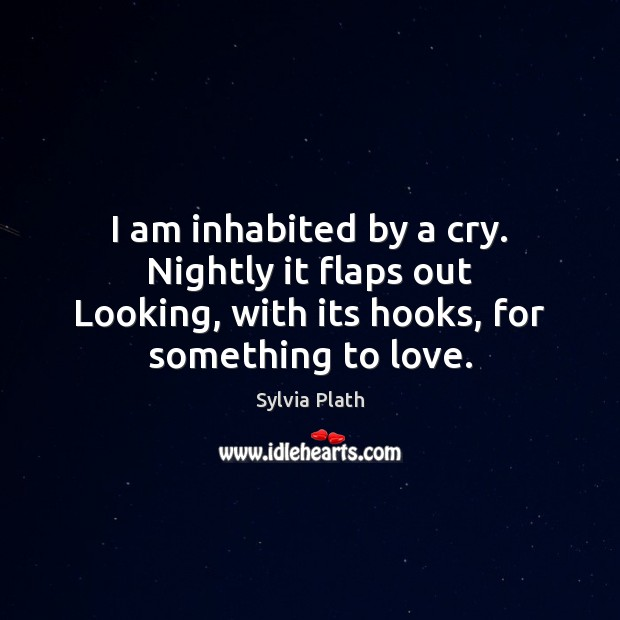 I am inhabited by a cry. Nightly it flaps out Looking, with Image