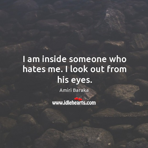 I am inside someone who hates me. I look out from his eyes. Image
