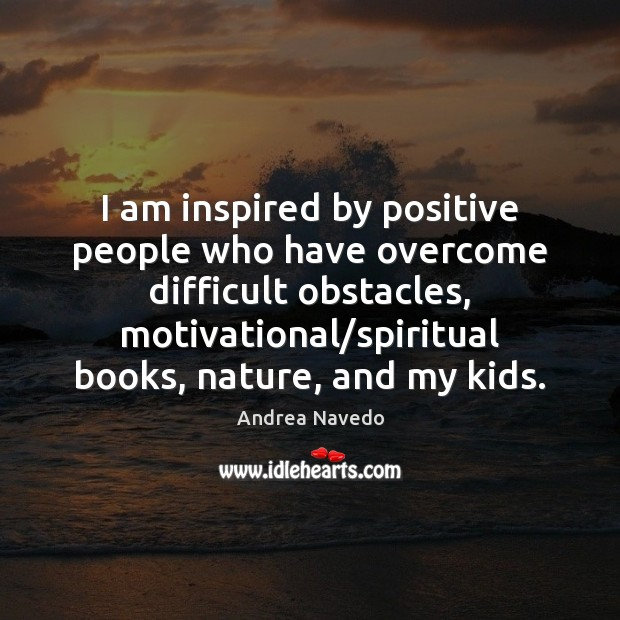 Image, I am inspired by positive people who have overcome difficult obstacles, motivational/