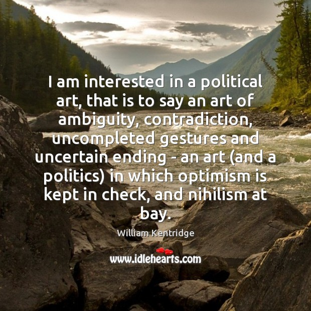 I am interested in a political art, that is to say an Politics Quotes Image