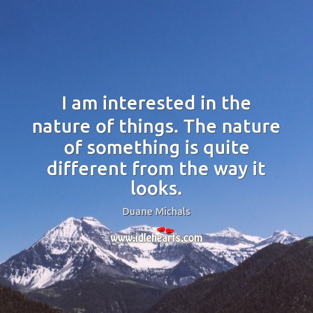 I am interested in the nature of things. The nature of something Image