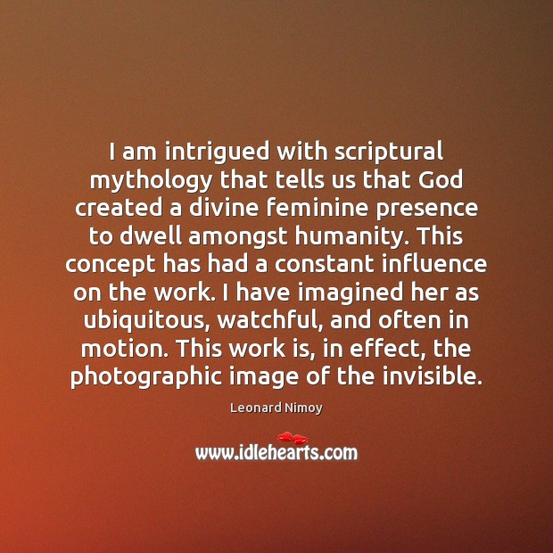 Image, I am intrigued with scriptural mythology that tells us that God created