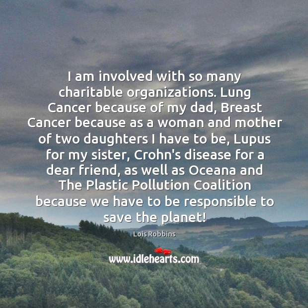 I am involved with so many charitable organizations. Lung Cancer because of Image