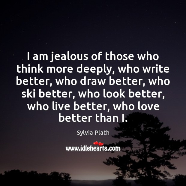 I am jealous of those who think more deeply, who write better, Image