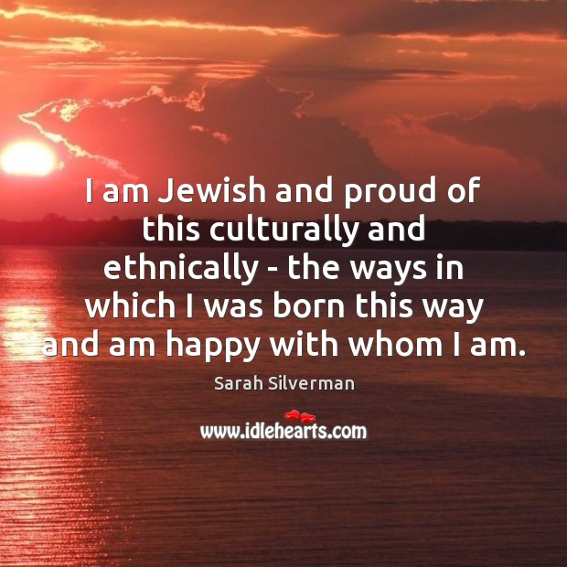 I am Jewish and proud of this culturally and ethnically – the Image