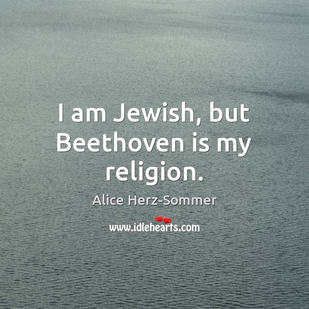 Image, I am Jewish, but Beethoven is my religion.
