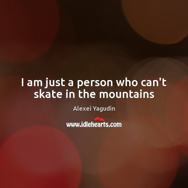 Image, I am just a person who can't skate in the mountains