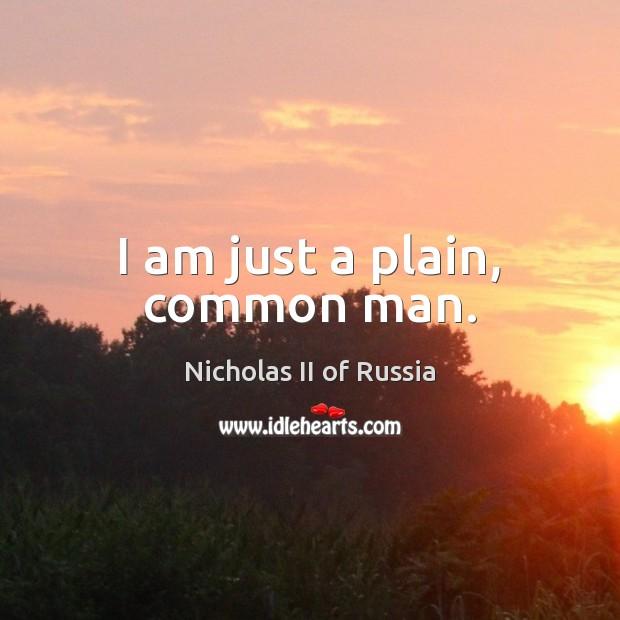 I am just a plain, common man. Image