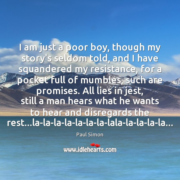 I am just a poor boy, though my story's seldom told, and Paul Simon Picture Quote