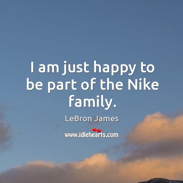 I am just happy to be part of the nike family. Image