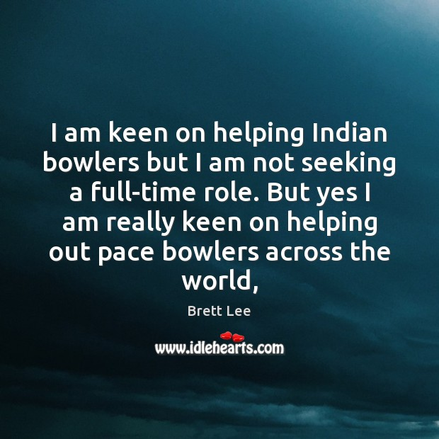 Image, I am keen on helping Indian bowlers but I am not seeking