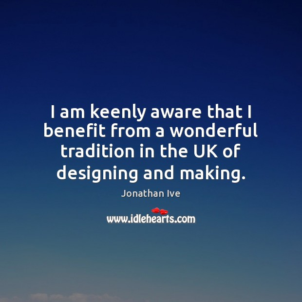 I am keenly aware that I benefit from a wonderful tradition in Image