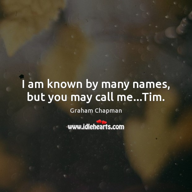 I am known by many names, but you may call me…Tim. Image