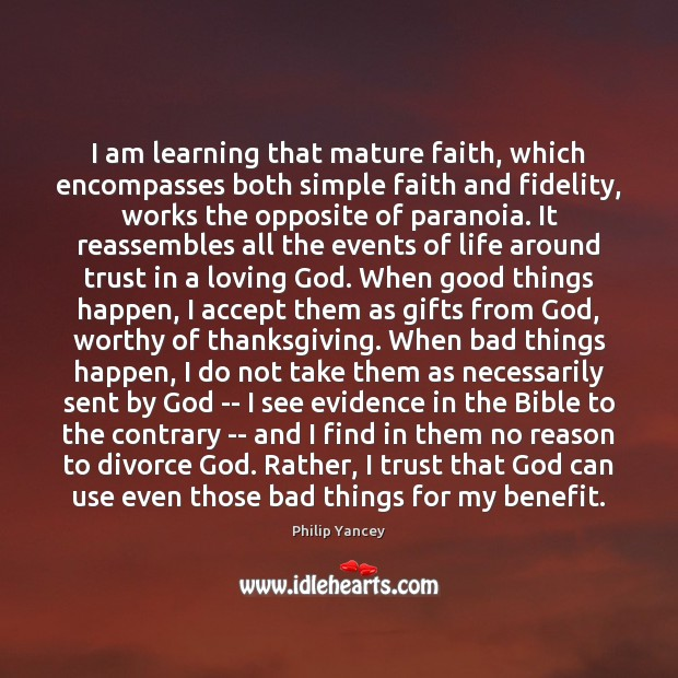 I am learning that mature faith, which encompasses both simple faith and Philip Yancey Picture Quote