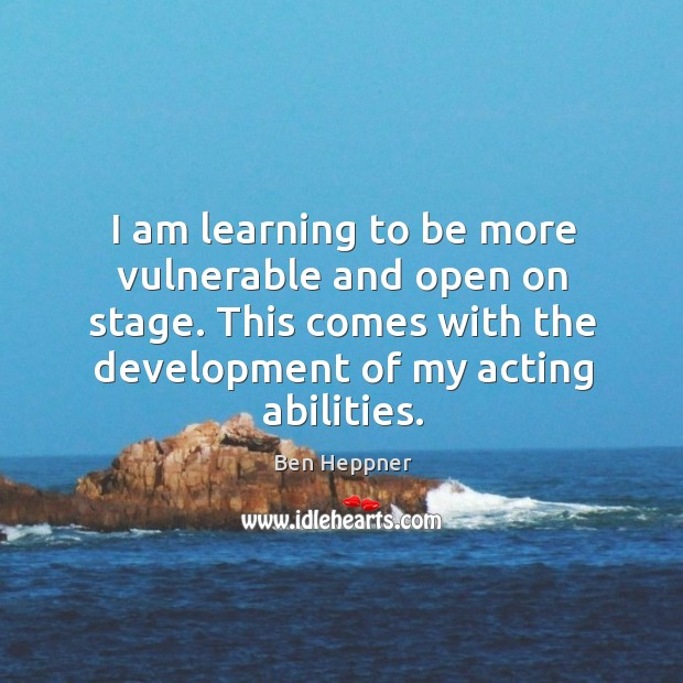 I am learning to be more vulnerable and open on stage. This Image
