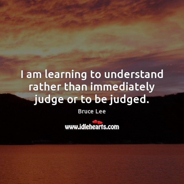 Image, I am learning to understand rather than immediately judge or to be judged.