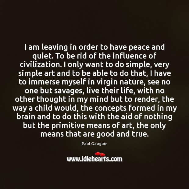 I am leaving in order to have peace and quiet. To be Image