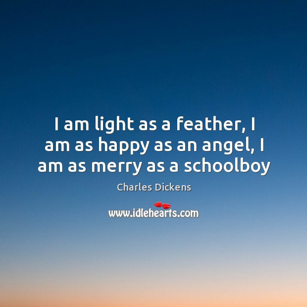 Image, I am light as a feather, I am as happy as an angel, I am as merry as a schoolboy