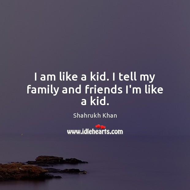 Image, I am like a kid. I tell my family and friends I'm like a kid.