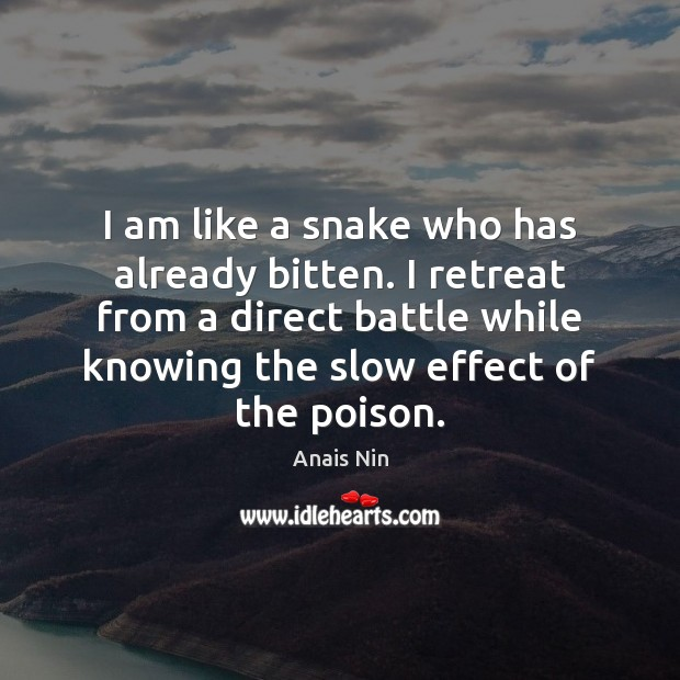 I am like a snake who has already bitten. I retreat from Anais Nin Picture Quote