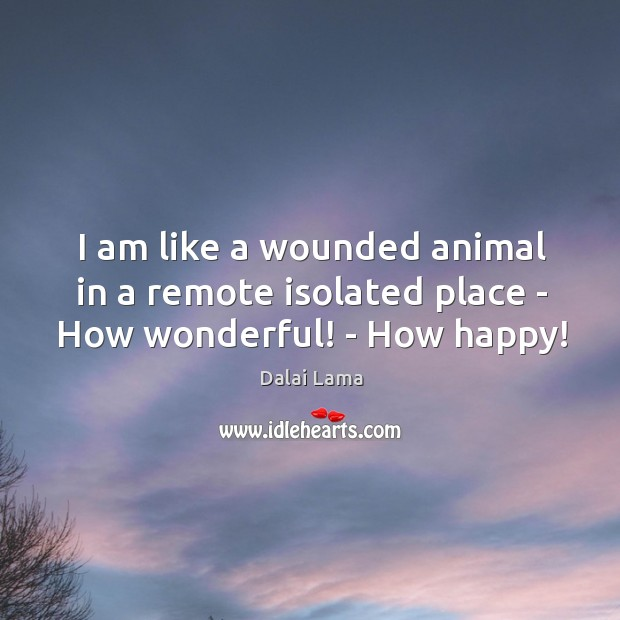 I am like a wounded animal in a remote isolated place – How wonderful! – How happy! Image