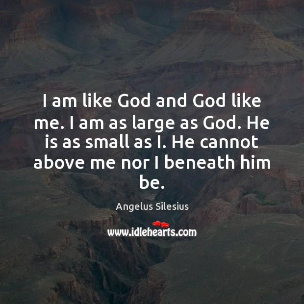 Image, I am like God and God like me. I am as large